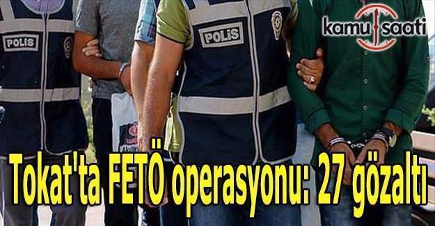 Tokat'ta FETÖ operasyonu: 27 gözaltı