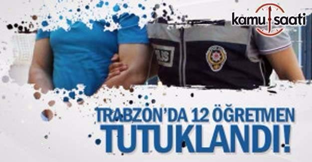 Trabzon'da 12 öğretmen Bylock'dan tutuklandı
