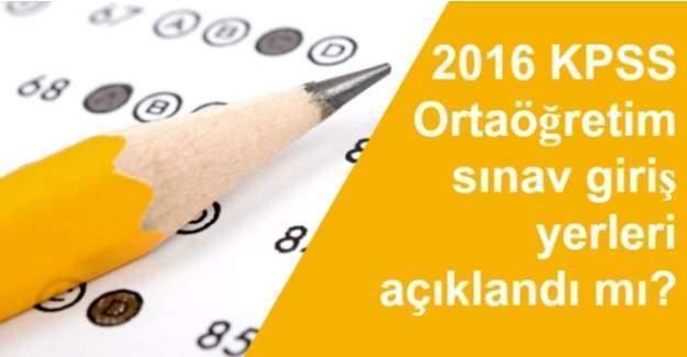 2016 KPSS Ortaöğretim sınav giriş yerleri açıklandı mı?