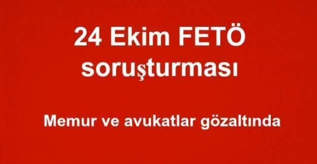 24 Ekim FETÖ soruşturması: Memur ve avukatlar gözaltında