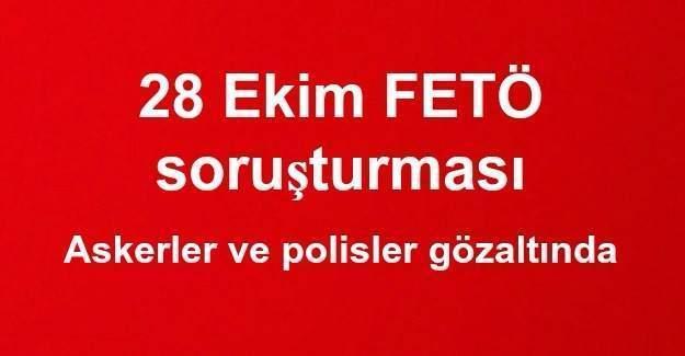 28 Ekim FETÖ soruşturması: Askerler ve polisler gözaltında
