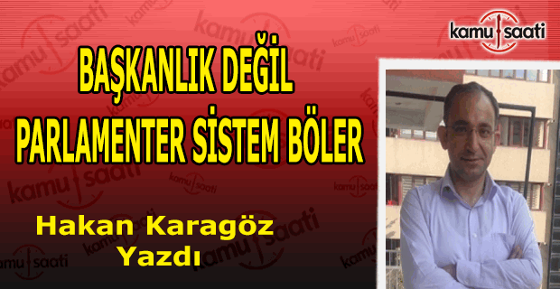 Başkanlık Değil Parlamenter Sistem Böler
