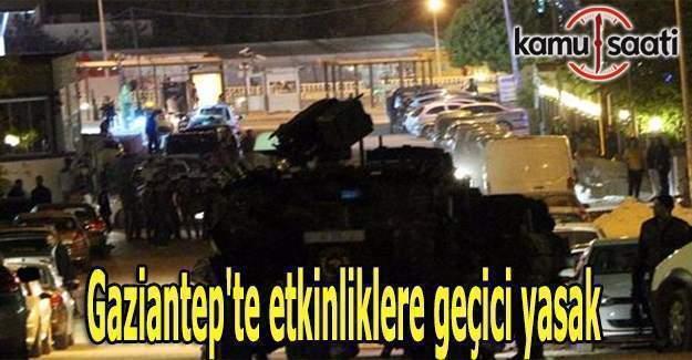 Gaziantep'te etkinliklere geçici yasak
