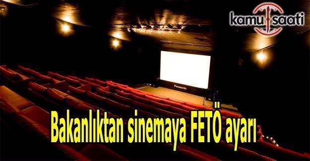 Bakanlıktan sinemaya FETÖ ayarı