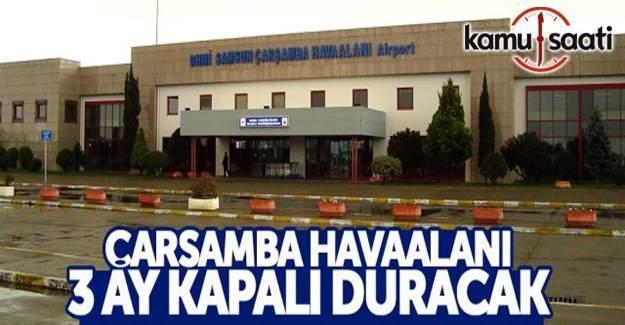 Samsun Çarşamba Havalimanı 3 ay boyunca kapatılacak