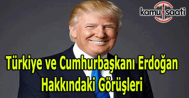 Trump'ın Türkiye ve Cumhurbaşkanı Erdoğan hakkındaki görüşleri