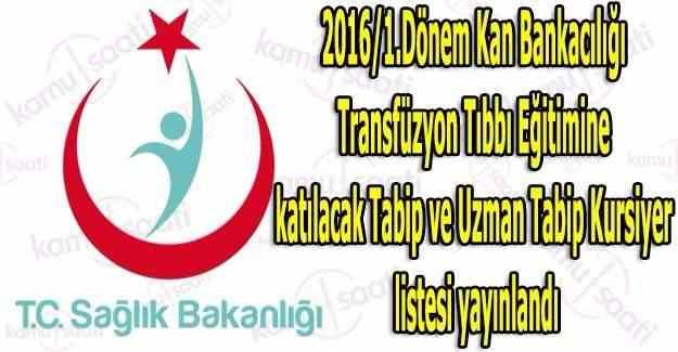 2016/1.Dönem Kan Bankacılığı Transfüzyon Tıbbı Eğitimine katılacak Tabip ve Uzman Tabip Kursiyer listesi yayınlandı