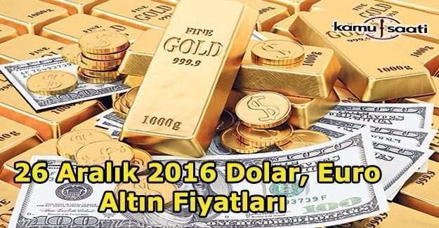 26 Aralık 2016 Pazartesi Dolar, Euro ve Altın Fiyatları