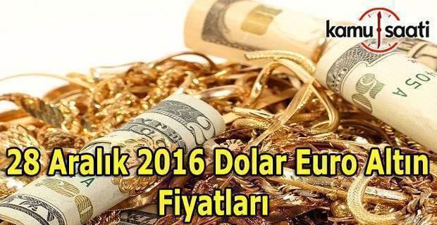 28 Aralık 2016 Dolar Euro ve Kapalı Çarşı Altın fiyatları