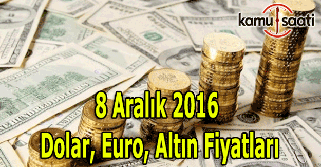 8 Aralık 2016 Dolar, Euro ve Kapalı Çarşı altın fiyatları