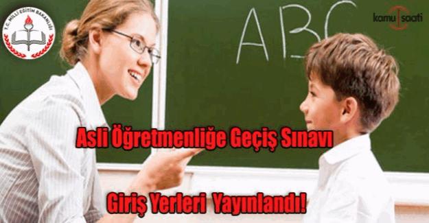 Asli Öğretmenliğe Geçiş Sınavı giriş yerleri açıklandı