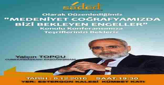 Yalçın Topçu, SADED konferansına katılacak