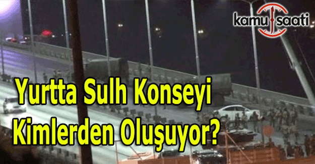 Yurtta Sulh Konseyi üyeleri kimlerden oluşuyor?
