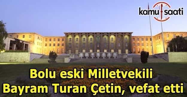 Bolu eski Milletvekili Bayram Turan Çetin vefat etti