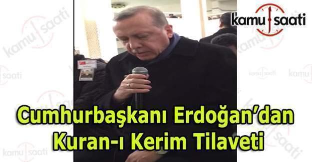 Cumhurbaşkanı Recep Tayyip Erdoğan'dan Kuran-ı Kerim Tilaveti