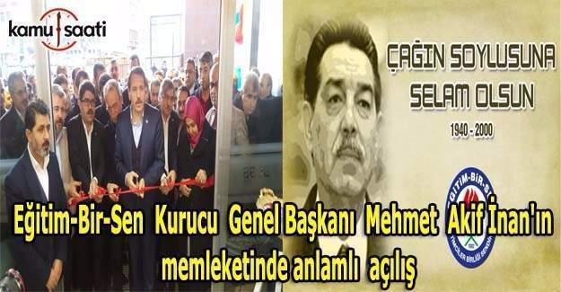 Eğitim-Bir-Sen  Kurucu  Genel Başkanı  Mehmet  Akif İnan'ın  memleketinde anlamlı  açılış