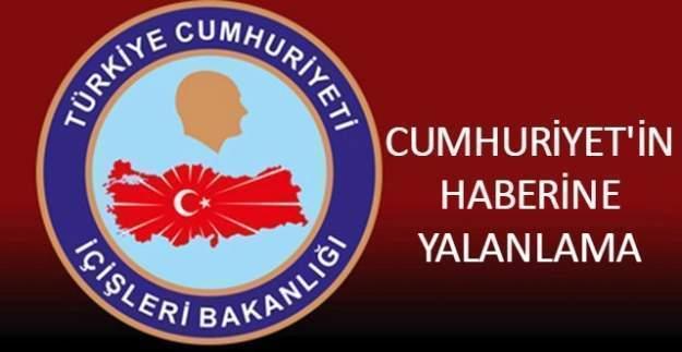 İçişleri Bakanlığı, Cumhuriyet'in haberini yalanladı