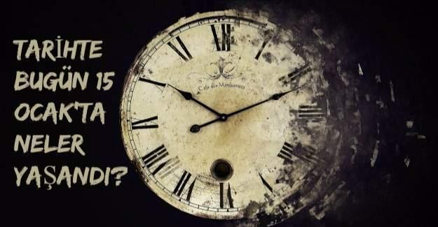 Tarihte bugün (15 Ocak) neler yaşandı?