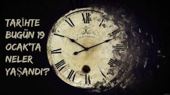 Tarihte bugün (19 Ocak) neler yaşandı?