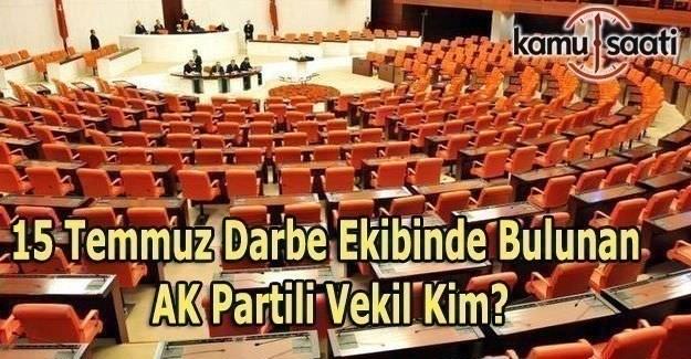 15 Temmuz darbe ekibinde bulunan AK Partili vekil kim?