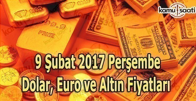 9 Şubat 2017 Dolar, Euro ve Altın Fiyatları