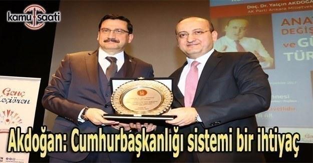 Akdoğan: Cumhurbaşkanlığı sistemi bir ihtiyaç