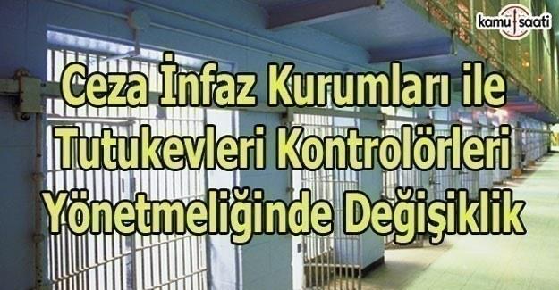 Ceza İnfaz Kurumları ile Tutukevleri Kontrolörleri Yönetmeliğinde Değişiklik