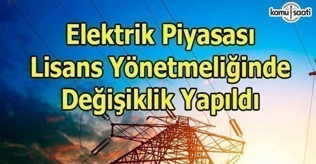 Elektrik Piyasası Lisans Yönetmeliğinde Değişiklik Yapıldı