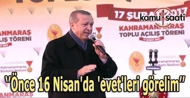 Erdoğan: Önce 16 Nisan'da 'evet'leri görelim