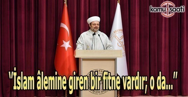 Görmez: İslam âlemine giren bir fitne vardır; o da...