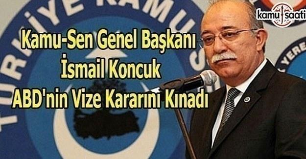 Kamu-Sen Genel Başkanı İsmail Koncuk, ABD'nin vize kararını kınadı
