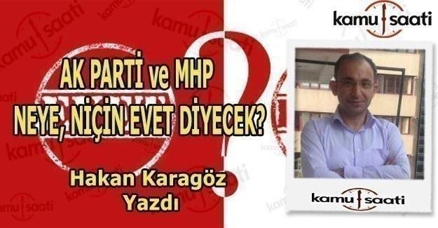 Referandumda AK Parti ve MHP neye, niçin Evet diyecek?