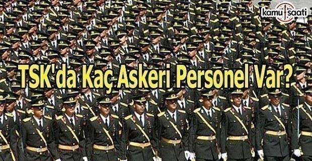 TSK'da kaç asker bulunuyor? 2017 TSK askeri personel sayısı