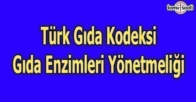 Türk Gıda Kodeksi Gıda Enzimleri Yönetmeliği