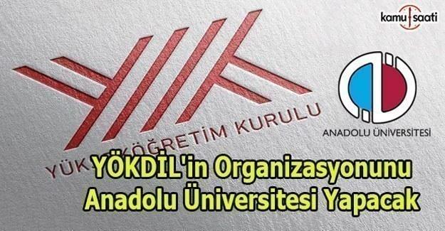 YÖKDİL'in Organizasyonunu Anadolu Üniversitesi Yapacak