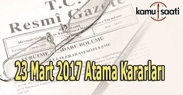 23 Mart 2017 T.C Resmi Gazete Atama Kararları
