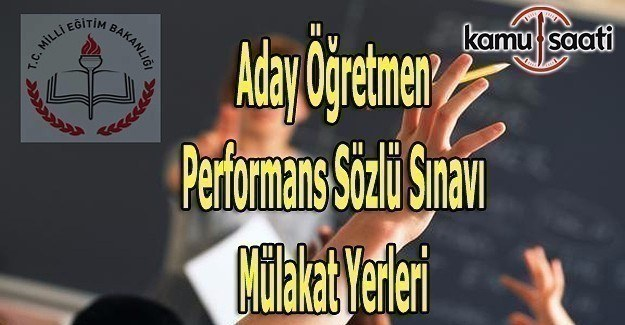 Aday Öğretmen Performans Sözlü Sınavı mülakat yerleri açıklandı