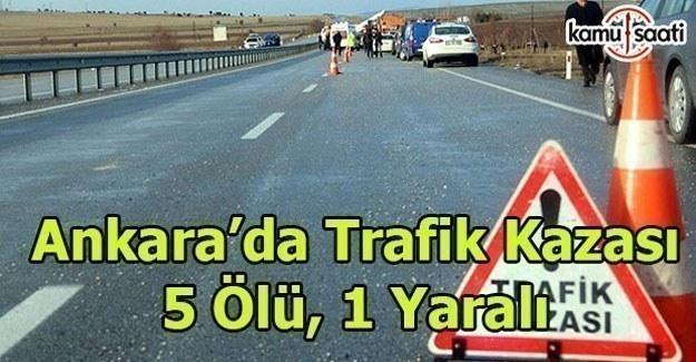 Ankara'da feci trafik kazası; 5 ölü, 1 yaralı