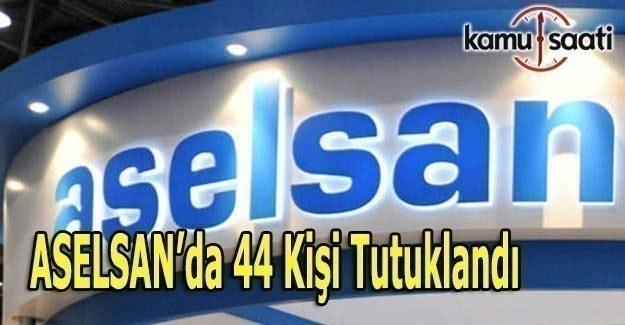 Aselsan'da FETÖ opersyonu: 44 kişi tutuklandı