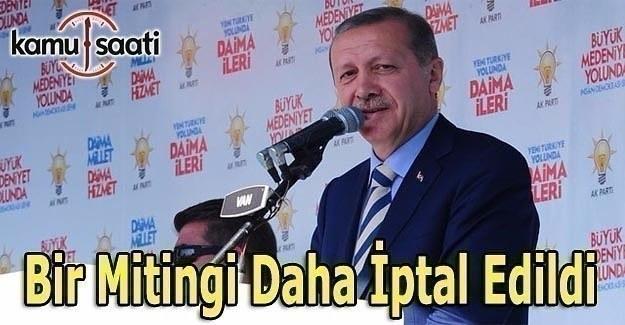 Cumhurbaşkanı Erdoğan'ın bir mitingi daha iptal edildi