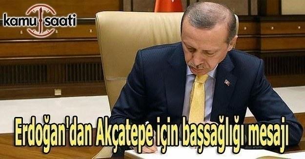 Erdoğan'dan Akçatepe için başsağlığı mesajı
