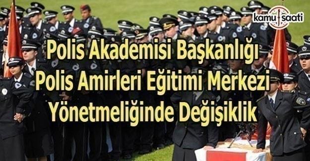 Polis Akademisi Başkanlığı Polis Amirleri Eğitimi Merkezi Yönetmeliğinde Değişiklik