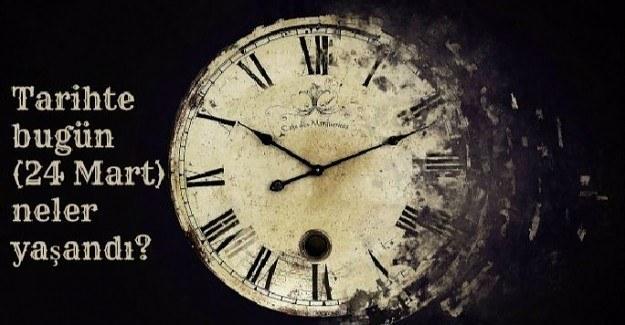 Tarihte bugün (24 Mart) neler yaşandı?