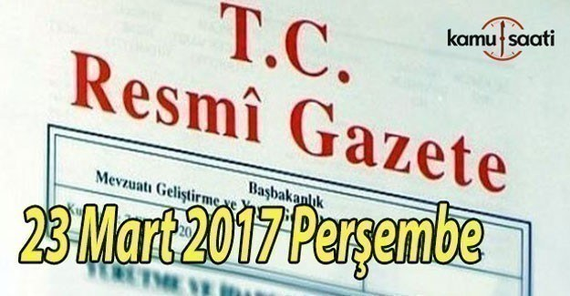 TC Resmi Gazete - 23 Mart 2017 Perşembe