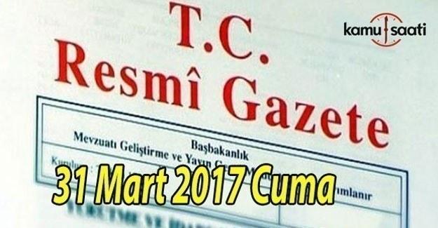 TC Resmi Gazete - 31 Mart 2017 Cuma