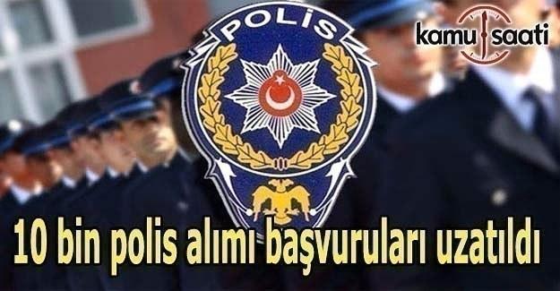 10 bin polis alımı başvuruları uzatıldı