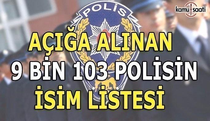 Açığa Alınan 9 bin 103 Polisin İsim Listesi- Tam Liste