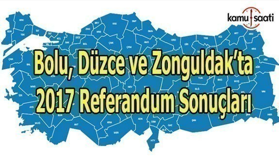 Bolu, Düzce ve Zonguldak'ta Referandum sonuçları 2017 - Hangi ilden kaç oy çıktı?