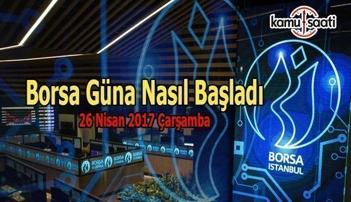 Borsa İstanbul BİST - 26 Nisan 2017 Çarşamba