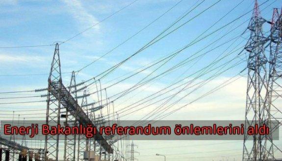 Enerji Bakanlığı referandum önlemlerini aldı